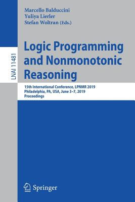 Logic Programming and Nonmonotonic Reasoning: 15th International Conference, Lpnmr 2019, Philadelphia, Pa, Usa, June 3-7, 2019, Proceedings-cover