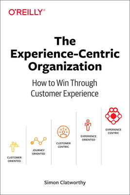 The Experience-Centric Organization: Winning with Customer Loyalty-cover