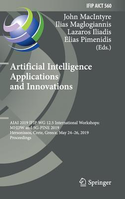 Artificial Intelligence Applications and Innovations: Aiai 2019 Ifip Wg 12.5 International Workshops: Mhdw and 5g-Pine 2019, Hersonissos, Crete, Greec-cover