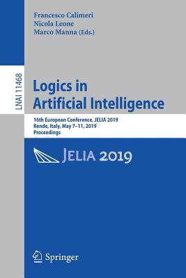 Logics in Artificial Intelligence: 16th European Conference, Jelia 2019, Rende, Italy, May 7-11, 2019, Proceedings-cover