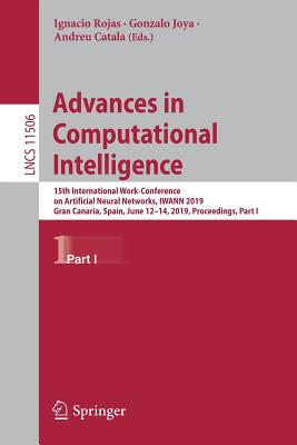 Advances in Computational Intelligence: 15th International Work-Conference on Artificial Neural Networks, Iwann 2019, Gran Canaria, Spain, June 12-14,-cover