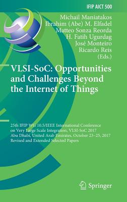 Vlsi-Soc: Opportunities and Challenges Beyond the Internet of Things: 25th Ifip Wg 10.5/IEEE International Conference on Very Large Scale Integration,-cover