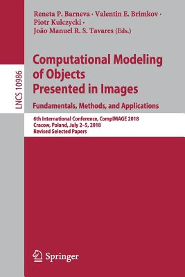 Computational Modeling of Objects Presented in Images. Fundamentals, Methods, and Applications: 6th International Conference, Compimage 2018, Cracow,