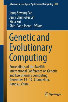 Genetic and Evolutionary Computing: Proceedings of the Twelfth International Conference on Genetic and Evolutionary Computing, December 14-17, Changzh-cover