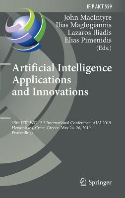 Artificial Intelligence Applications and Innovations: 15th Ifip Wg 12.5 International Conference, Aiai 2019, Hersonissos, Crete, Greece, May 24-26, 20-cover