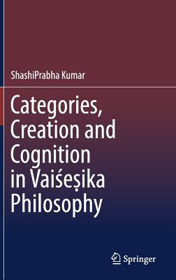 Categories, Creation and Cognition in Vaiśeṣika Philosophy-cover