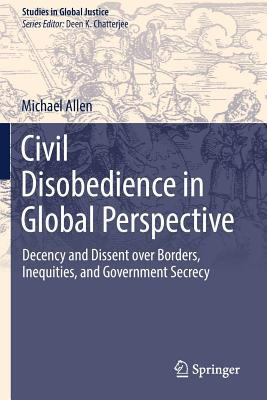 Civil Disobedience in Global Perspective: Decency and Dissent Over Borders, Inequities, and Government Secrecy-cover