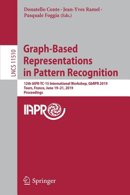 Graph-Based Representations in Pattern Recognition: 12th Iapr-Tc-15 International Workshop, Gbrpr 2019, Tours, France, June 19-21, 2019, Proceedings-cover