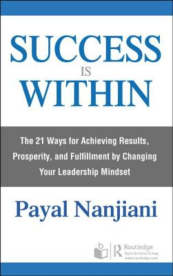 Success Is Within: The 21 Ways for Achieving Results, Prosperity, and Fulfillment by Changing Your Leadership Mindset-cover