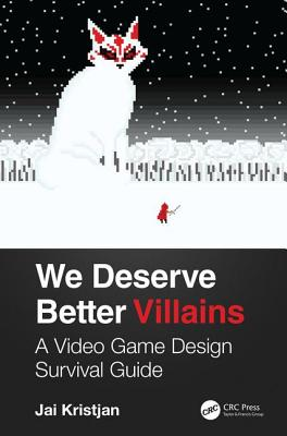 We Deserve Better Villains: A Video Game Design Survival Guide-cover