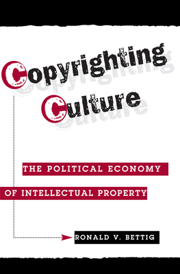 Copyrighting Culture: The Political Economy of Intellectual Property-cover