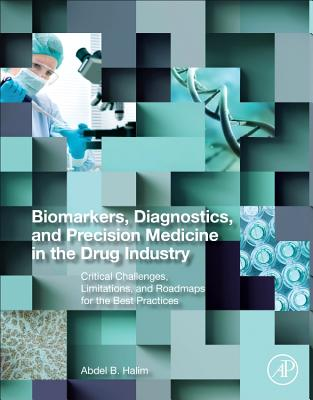 Biomarkers, Diagnostics and Precision Medicine in the Drug Industry: Critical Challenges, Limitations and Road Maps for the Best Practices-cover