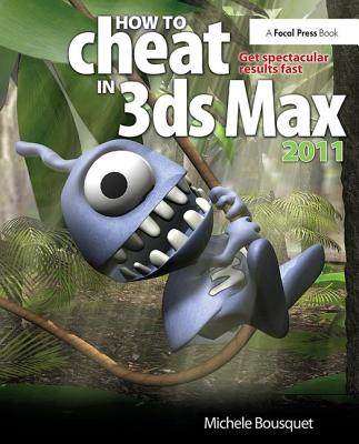 How to Cheat in 3ds Max 2011: Get Spectacular Results Fast-cover