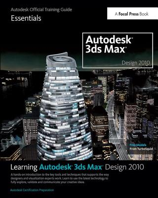 Learning Autodesk 3ds Max Design 2010: Essentials: The Official Autodesk 3ds Max Training Guide-cover