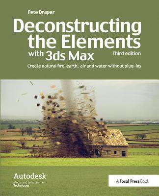 Deconstructing the Elements with 3ds Max: Create Natural Fire, Earth, Air and Water Without Plug-Ins-cover
