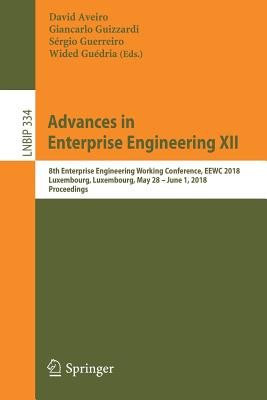 Advances in Enterprise Engineering XII: 8th Enterprise Engineering Working Conference, Eewc 2018, Luxembourg, Luxembourg, May 28 - June 1, 2018, Proce
