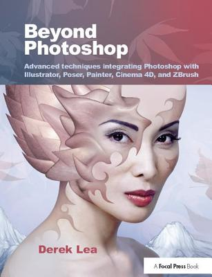 Beyond Photoshop: Advanced Techniques Integrating Photoshop with Illustrator, Poser, Painter, Cinema 4D and Zbrush-cover