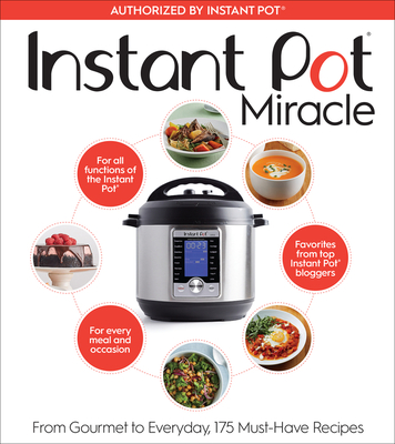 Instant Pot Miracle: From Gourmet to Everyday, 175 Must-Have Recipes-cover