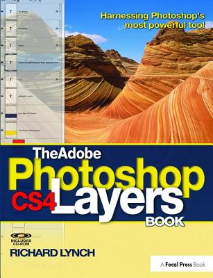 The Adobe Photoshop Cs4 Layers Book: Harnessing Photoshop's Most Powerful Tool-cover