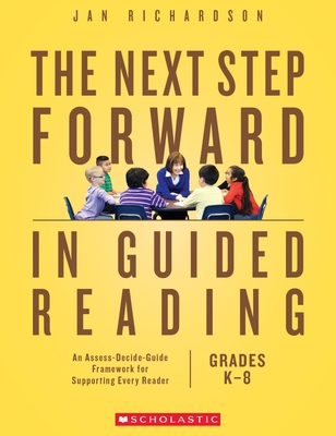 The the Next Step Forward in Guided Reading: An Assess-Decide-Guide Framework for Supporting Every Reader-cover