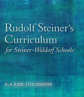Rudolf Steiner's Curriculum for Steiner-Waldorf Schools: An Attempt to Summarise His Indications-cover
