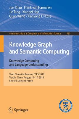 Knowledge Graph and Semantic Computing. Knowledge Computing and Language Understanding: Third China Conference, Ccks 2018, Tianjin, China, August 14-1-cover