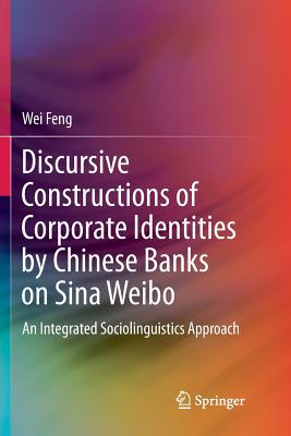 Discursive Constructions of Corporate Identities by Chinese Banks on Sina Weibo: An Integrated Sociolinguistics Approach-cover