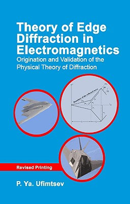 Theory of Edge Diffraction in Electromagnetics: Origination and Validation of the Physical Theory of Diffraction-cover