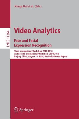 Video Analytics. Face and Facial Expression Recognition: Third International Workshop, Ffer 2018, and Second International Workshop, Dlpr 2018, Beijin-cover