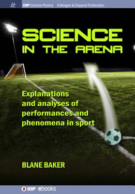 Science in the Arena: Explanations and Analyses of Performances and Phenomena in Sport-cover