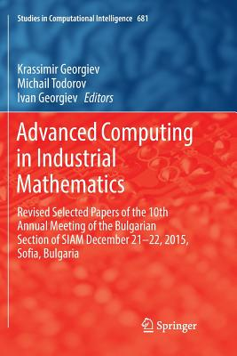 Advanced Computing in Industrial Mathematics: Revised Selected Papers of the 10th Annual Meeting of the Bulgarian Section of Siam December 21-22, 2015-cover