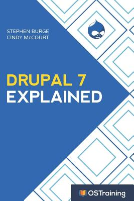 Drupal 7 Explained: Your Step-By-Step Guide-cover