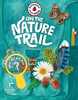 Backpack Explorer: On the Nature Trail: What Will You Find?-cover