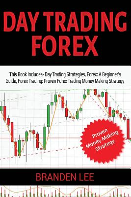 Day Trading Forex: This Book Includes- Day Trading Strategies, Forex Trading: A Beginner's Guide, Forex Trading: Proven Forex Trading Mon-cover