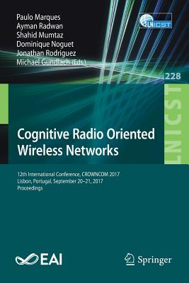 Cognitive Radio Oriented Wireless Networks: 12th International Conference, Crowncom 2017, Lisbon, Portugal, September 20-21, 2017, Proceedings-cover