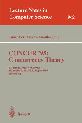 CONCUR '95 Concurrency Theory: 6th International Conference, Philadelphia, PA, USA, August 21 - 24, 1995. Proceedings (Lecture Notes in Computer Science)-cover