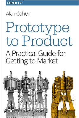 Prototype to Product: A Practical Guide for Getting to Market-cover