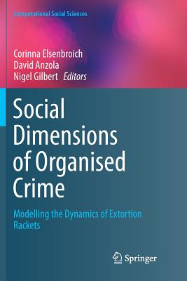 Social Dimensions of Organised Crime: Modelling the Dynamics of Extortion Rackets-cover