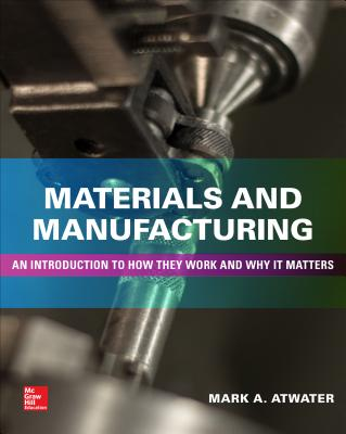 Materials and Manufacturing: An Introduction to How They Work and Why It Matters-cover