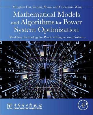 Mathematical Models and Algorithms for Power System Optimization: Modeling Technology for Practical Engineering Problems-cover