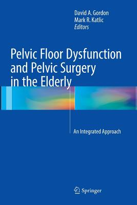 Pelvic Floor Dysfunction and Pelvic Surgery in the Elderly: An Integrated Approach-cover