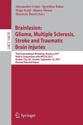 Brainlesion: Glioma, Multiple Sclerosis, Stroke and Traumatic Brain Injuries: Third International Workshop, Brainles 2017, Held in Conjunction with Mi-cover