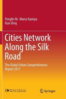 Cities Network Along the Silk Road: The Global Urban Competitiveness Report 2017-cover