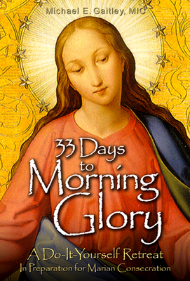 33 Days to Morning Glory: A Do-It- Yourself Retreat in Preparation for Marian Consecration-cover