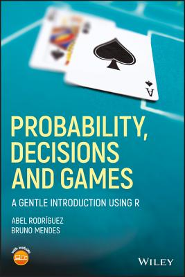 Probability, Decisions and Games: A Gentle Introduction Using R-cover
