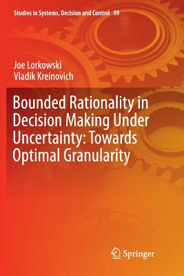 Bounded Rationality in Decision Making Under Uncertainty: Towards Optimal Granularity-cover
