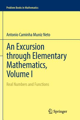 An Excursion Through Elementary Mathematics, Volume I: Real Numbers and Functions-cover