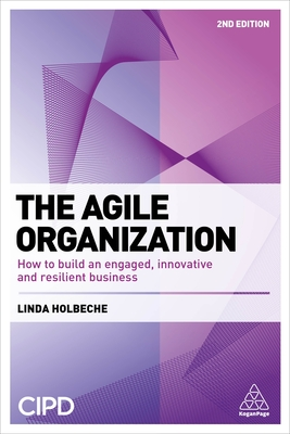 The Agile Organization: How to Build an Engaged, Innovative and Resilient Business