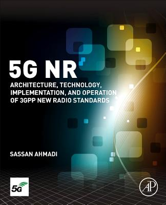 5g NR: Architecture, Technology, Implementation, and Operation of 3gpp New Radio Standards-cover