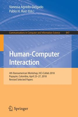 Human-Computer Interaction: 4th Iberoamerican Workshop, Hci-Collab 2018, Popayán, Colombia, April 23-27, 2018, Revised Selected Papers-cover